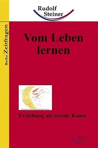 Vom Leben lernen: Erziehung als soziale Kunst: Steiner, Rudolf