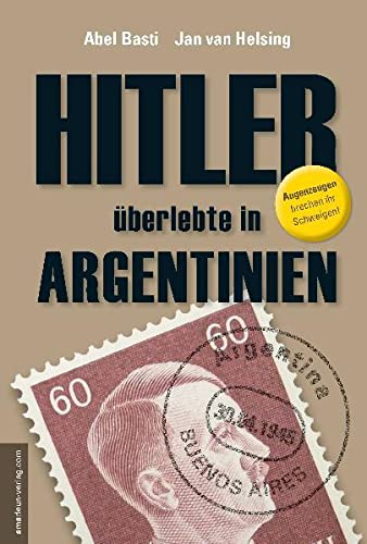 Hitler überlebte in Argentinien: Basti, Abel / Helsing, Jan van / Erdmann, Stefan