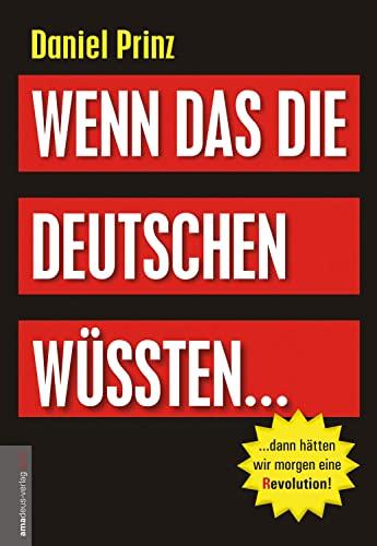 9783938656273: Wenn das die Deutschen wüssten...: ...dann hätten wir morgen eine (R)evolution!