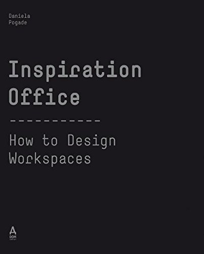 Inspiration Office: How to Design Workspaces - Daniela Pogade