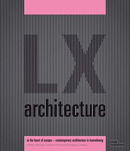LX architecture - in the heart of Europe. Contemporary architecture in Luxembourg.