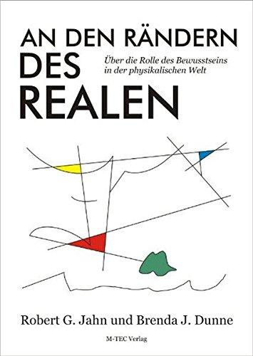 An den Rändern des Realen: Über die Rolle des Bewusstseins in der physikalischen Welt von Robert G ...