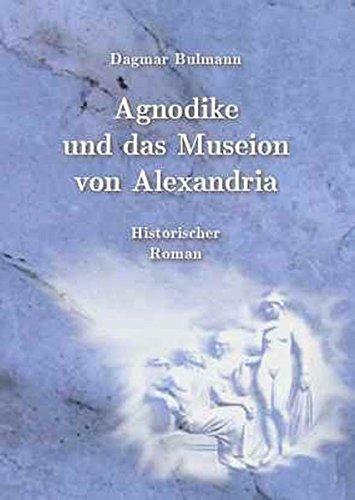 9783938686775: Agnodike und das Museion von Alexandria: Historischer Roman (Livre en allemand)