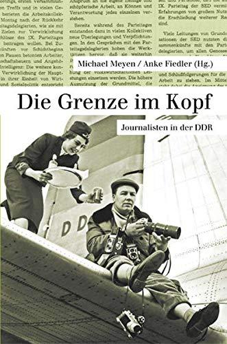9783938714164: Die Grenze im Kopf: Journalisten in der DDR