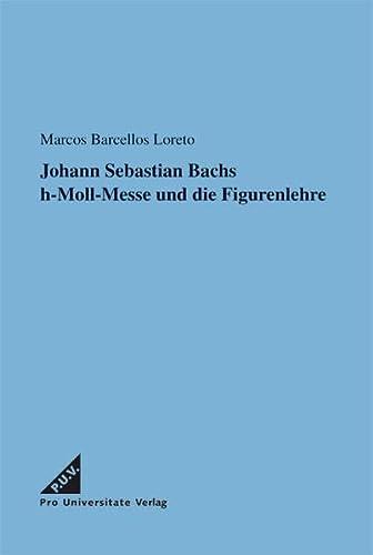 9783938731024: Johann Sebastian Bachs h-Moll-Messe und die Figurenlehre