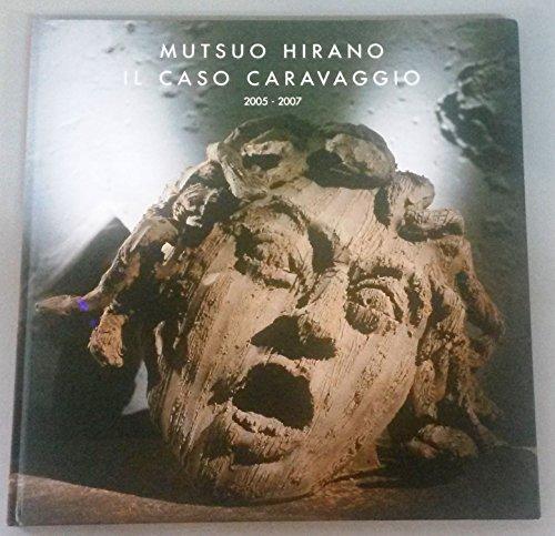 il caso caravaggio 2005 - 2007: hirano,mutsuo