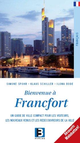 9783938783085: Bienvenue à Francfort: Un Guide de Ville Compact pour les Visiteurs, les Nouveaux Venus et les Redecouvreurs de la Ville. Découvrir Mainhattan