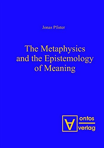 the metaphysics and the epistemology of meaning pfister jonas