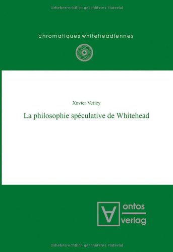 La philosophie spéculative de Whitehead: Xavier Verley