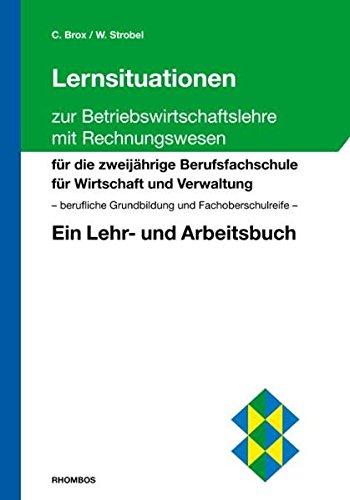 9783938807262: Lernsituationen zur Betriebswirtschaftslehre mit Rechnungswesen: Für die zweijährige Berufsfachschule für Wirtschaft und Verwaltung berufliche ... Ein Lehr- und Arbeitsbuch (Livre en allemand)