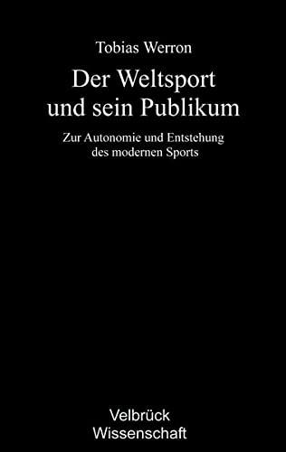 9783938808771: Der Weltsport und sein Publikum: Zur Autonomie und Entstehung des modernen Sports