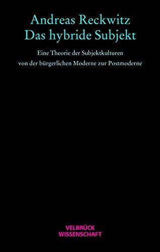 Das hybride Subjekt: Eine Theorie der Subjektkulturen von der bürgerlichen Moderne zur Postmoderne - Reckwitz, Andreas