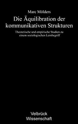 9783938808962: Die Äquilibration der kommunikativen Strukturen: Theoretische und empirische Studien zu einem soziologischen Lernbegriff