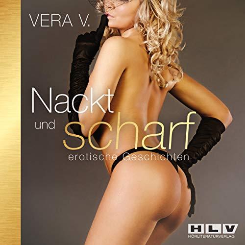 Nackt und scharf - erotische Geschichten: Erotik Hörbuch: V., Vera