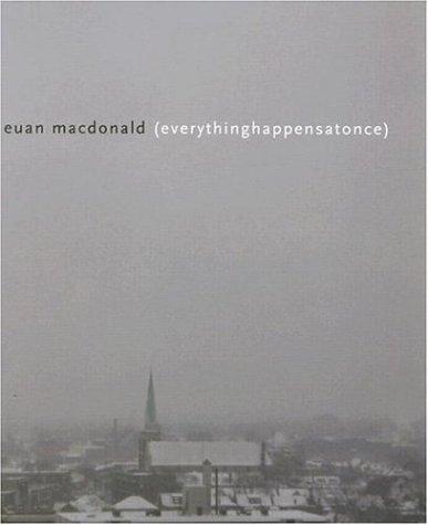 Euan Macdonald: Everythinghappensatonce: Euan Macdonald, Ann