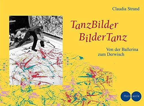 9783938822128: TanzBilder - BilderTanz: Von der Ballerina zum Derwisch
