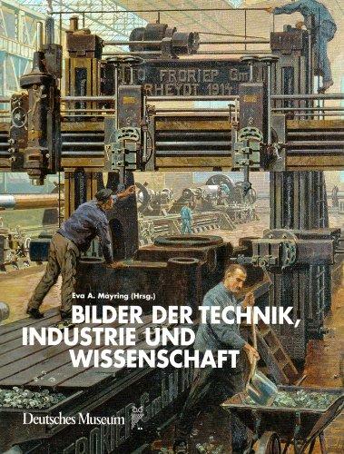 9783938832288: Bilder der Technik, Industrie und Wissenschaft: Ein Bestandskatalog des Deutschen Museum München