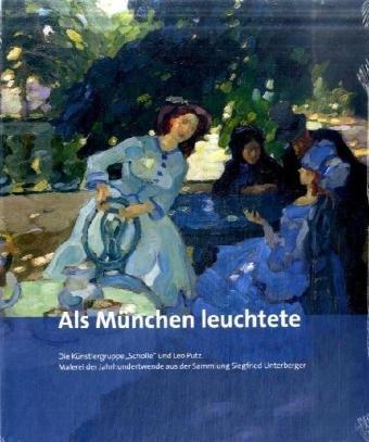 """Als München leuchtete : Die Künstlergruppe """"Scholle"""""""