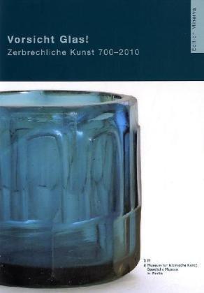 Vorsicht Glas! Zerbrechliche Kunst 700-2010. Ausstellungskatalog über Glaskunst im Islam. - Kühn, Miriam (Hrsg.)