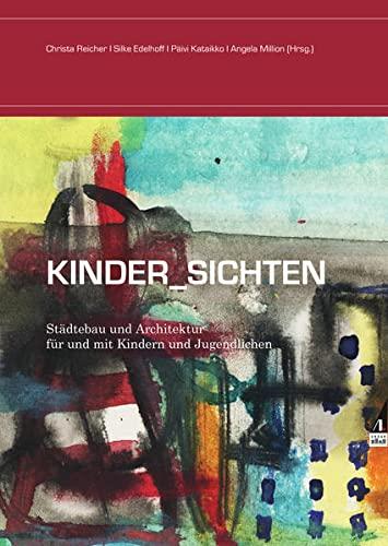 9783938834718: Kinder_Sichten: Städtebau und Architektur für und mit Kindern und Jugendlichen