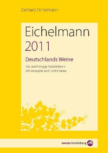 Eichelmann 2011. Deutschlands Weine. Das unabhängige Standardwerk. 944 Weingüter und 9.985 Weine. - Eichelmann, Gerhard