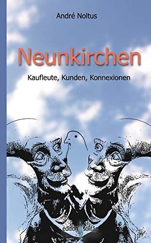 Neunkirchen: Kaufleute, Kunden, Konnexionen: André Noltus