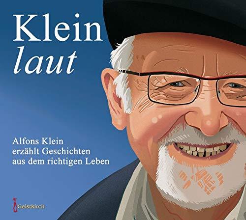 Klein-laut: Alfons Klein erzählt Geschichten aus dem: Klein, Alfons