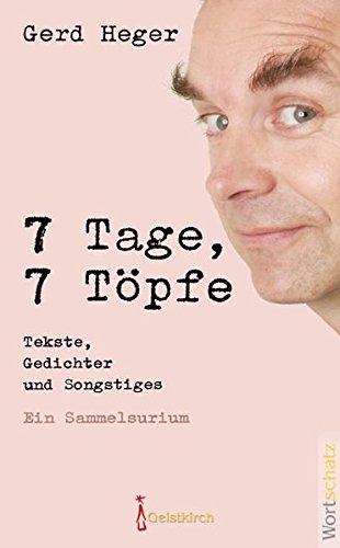 7 Tage, 7 Töpfe: Tekste, Gedichter und: Gerd Heger