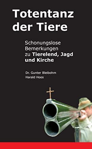 9783938889817: Totentanz der Tiere: Schonungslose Bemerkungen zu Tierelend, Jagd und Kirche