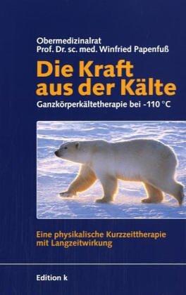 9783938912010: Die Kraft aus der Kälte. Ganzkörperkältetherapie bei -110°. Eine physikalische Kurzzeittherapie mit Langzeitwirkung