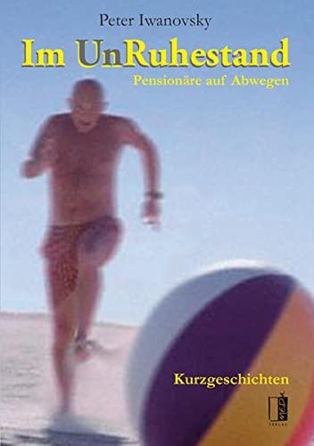 9783938926802: Im UnRuhestand: Pensionäre auf Abwegen. Kurzgeschichten