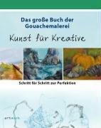 9783938927083: Das große Buch der Gouachemalerei: Kunst für Kreative Bd. 2. Schritt für Schritt zur Perfektion