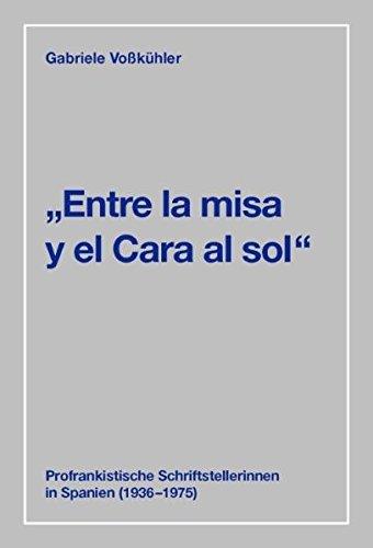 "Entre la misa y el Cara al sol"" : Profrankistische Schriftstellerinnen in Spanien (1936-1975)...."