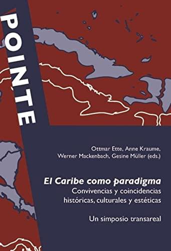 El Caribe como paradigma: Convivencias y coincidencias históricas, culturales y esté...