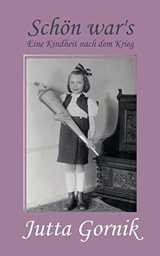 Schön war's: Eine Kindheit nach dem Krieg: Gornik, Jutta