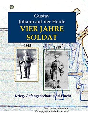 9783938986523: Vier Jahre Soldat: 1915 - 1919 Krieg, Gefangenschaft und Flucht