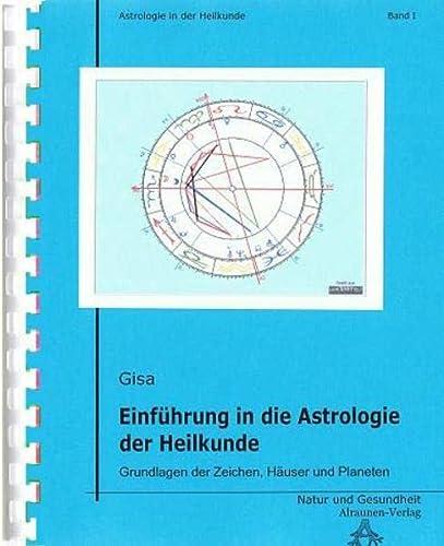 9783938994030: Einführung in die Astrologie der Heilkunde: Grundlagen der Zeichen, Häuser und Planeten