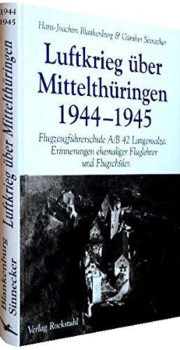 Luftkrieg über Mittelthüringen 1944-1945: Flugzeugführerschule A/B 42: Hans J. Blankenburg,