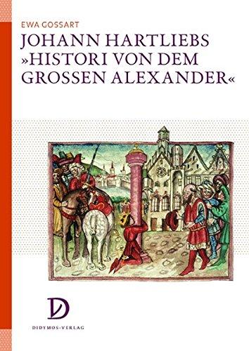 9783939020066: Johann Hartliebs>Histori von dem grossen Alexander< : Zur Rezeption des Werkes am Beispiel der bebilderten Handschriften und Inkunabeln