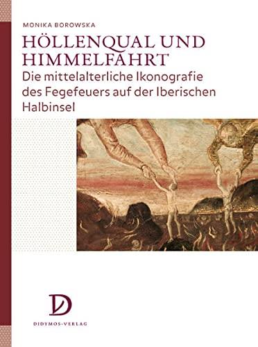 9783939020110: Höllenqual und Himmelfahrt: Die mittelalterliche Ikonografie des Fegefeuers auf der Iberischen Halbinsel