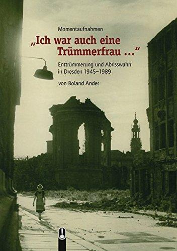 9783939025085: Ich war auch eine Trümmerfrau...: Enttrümmerung und Abrisswahn in Dresden 1945-1989. Ein Beitrag zur ostdeutschen Baugeschichte