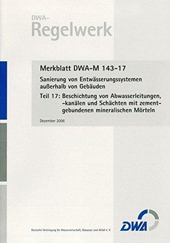 Merkblatt DWA-M 143-17: Sanierung von Entwässerungssystemen außerhalb von Gebäuden,...
