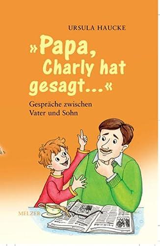 9783939062042: Papa, Charly hat gesagt ... Gespraeche zwischen Vater und Sohn; die besten Geschichten