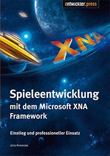 9783939084549: Spiele-Entwicklung mit dem Microsoft XNA Framework: Einstieg und professioneller Einsatz