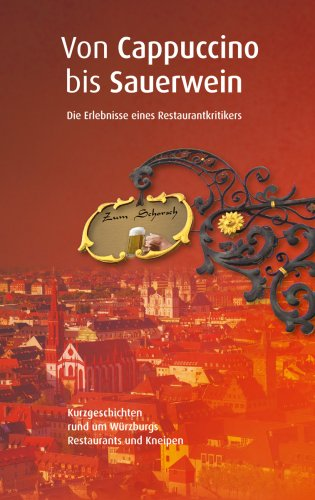 Von Cappuccino bis Sauerwein: Kurzgeschichten rund um