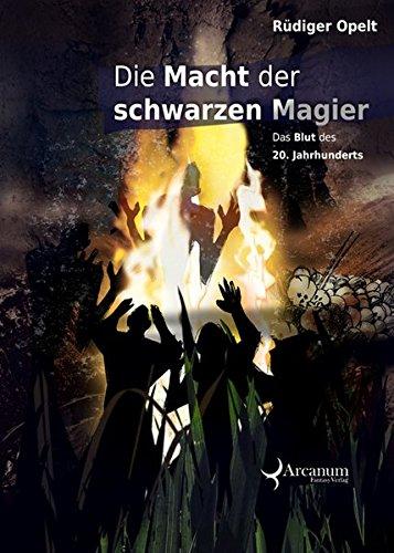 Die Macht der schwarzen Magier: Opelt, R�diger