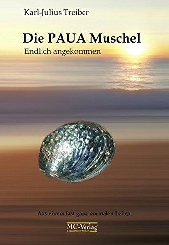 9783939185062: Die PAUA Muschel Endlich angekommen: Aus einem fast ganz normalen Leben