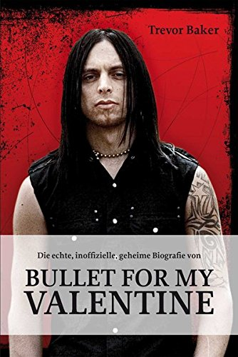 Bullet for my Valentine: Die ultimative Biografie: Baker, Trevor