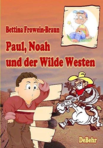 Paul, Noah und der Wilde Westen - Ein Kinderbuch �ber Mobbing in der Schule: Frowein-Braun, Bettina