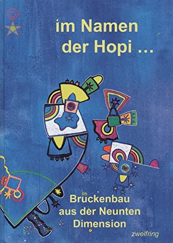 Im Namen der Hopi.: Brückenbau aus der Neunten Dimension - Ein weisser Indianer ü...